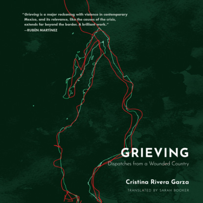 Cristina Rivera Garza Grieving - Dispatches from a Wounded Country (Unabridged) marcia bartusiak dispatches from planet 3