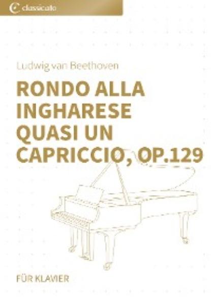 Людвиг ван Бетховен Rondo alla ingharese quasi un capriccio, op. 129