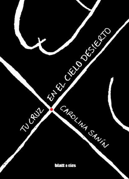 Carolina Sanín Tu cruz en el cielo desierto ariel bededetti marketing en redes sociales detrás de escena