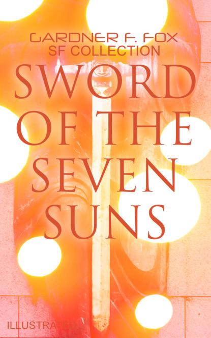 Фото - Gardner F. Fox Sword of the Seven Suns: Gardner F. Fox SF Collection (Illustrated) darlene gardner the hero s sin