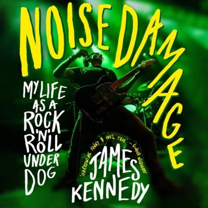 James Kennedy Noise Damage - My life as a rock n roll underdog (Unabridged) недорого