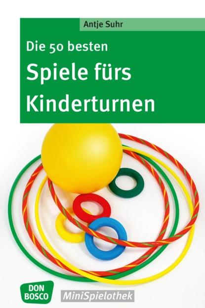 Antje Suhr Die 50 besten Spiele fürs Kinderturnen - eBook недорого