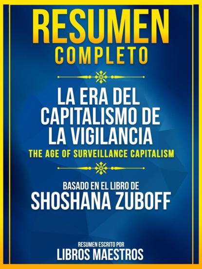 Libros Maestros Resumen Completo: La Era Del Capitalismo De La Vigilancia (The Age Of Surveillance Capitalism) - Basado En El Libro De Shoshana Zuboff lluís boada la senectud del capitalismo