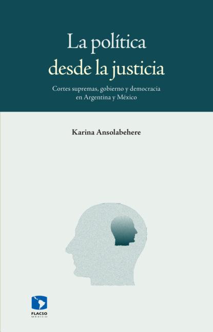Karina Ansolabehere La política desde la justicia