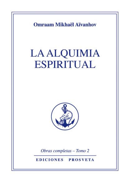 Omraam Mikhaël Aïvanhov La alquimia espiritual omraam mikhaël aïvanhov creación artística y creación espiritual