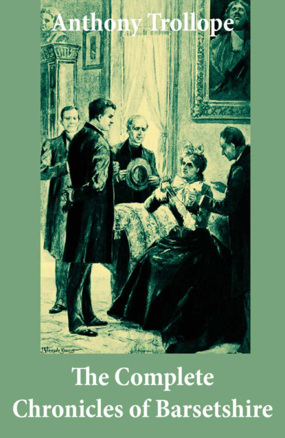 Anthony Trollope The Complete Chronicles of Barsetshire: (The Warden + Barchester Towers + Doctor Thorne + Framley Parsonage + The Small House at Allington + The Last Chronicle of Barset) недорого