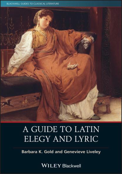 Barbara K. Gold A Guide to Latin Elegy and Lyric lyric time