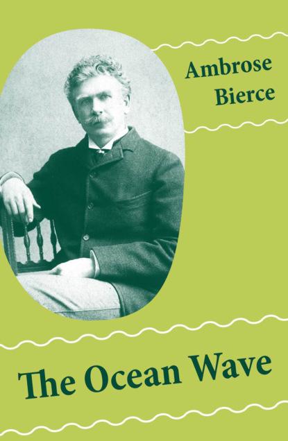 reading time complete works of ambrose bierce Ambrose Gwinnett Bierce The Ocean Wave