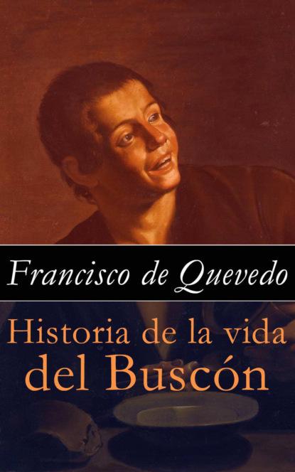 Francisco de Quevedo Historia de la vida del Buscón francisco de quevedo historia de la vida del buscón llamado don pablos ejemplo de vagabundos y espejo de tacaños