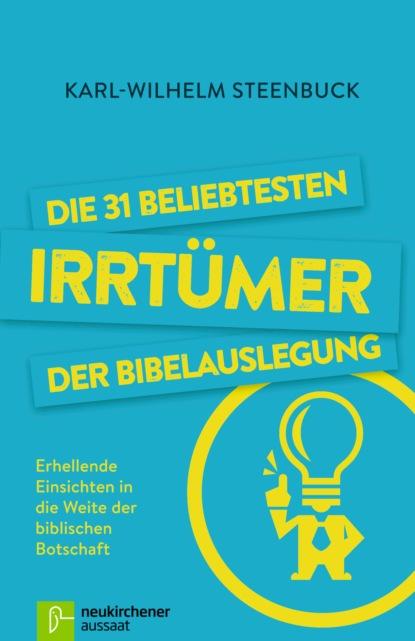 Karl-Wilhelm Steenbuck Die 31 beliebtesten Irrtümer der Bibelauslegung недорого