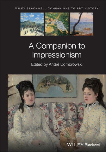 Группа авторов A Companion to Impressionism группа авторов a new companion to chaucer
