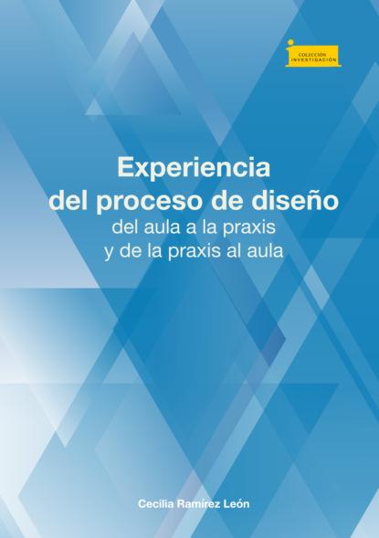 Cecilia Ramírez León Experiencia del proceso de diseño, del aula a la praxis y de la praxis al aula ewan mcintosh pensamiento de diseño en la escuela