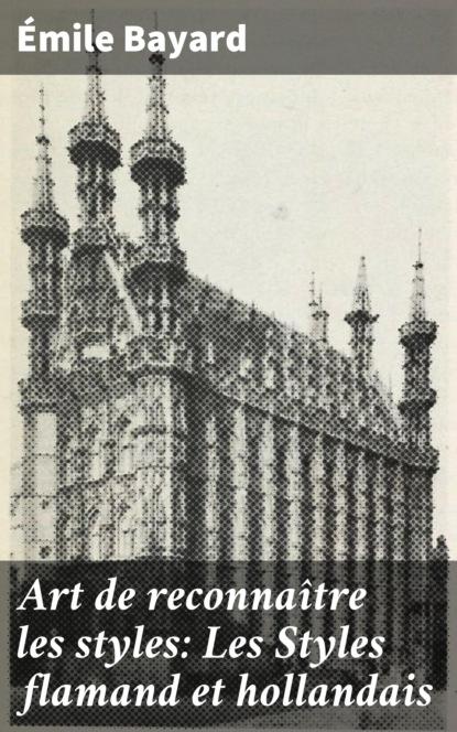 Фото - Emile Bayard Art de reconnaître les styles: Les Styles flamand et hollandais les art ists чехол