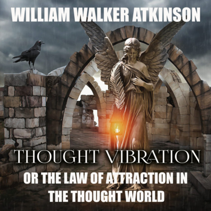 William Walker Atkinson Thought Vibration or the Law of Attraction in the Thought World snaith m the things we thought we knew