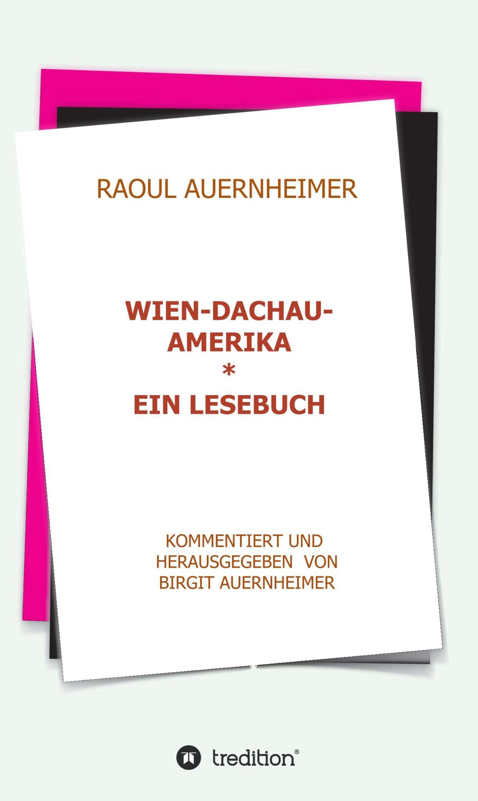 Raoul Auernheimer  Wien - Dachau - Amerika
