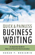 Quick & Painless Business Writing: An Essential Guide to Clear and Powerful Communication