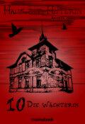 Haus der Hüterin: Band 10 - Die Wächterin