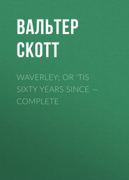 Waverley; Or \'Tis Sixty Years Since — Complete