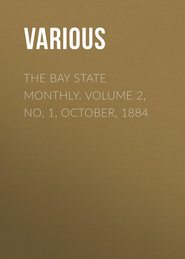 The Bay State Monthly. Volume 2, No. 1, October, 1884