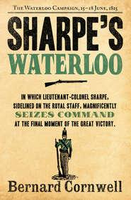 Sharpe's Waterloo: The Waterloo Campaign, 15–18 June, 1815