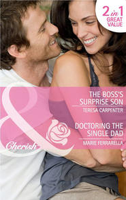The Boss\'s Surprise Son \/ Doctoring the Single Dad: The Boss\'s Surprise Son \/ Doctoring the Single Dad