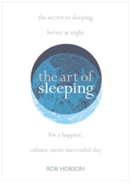 The Art of Sleeping: the secret to sleeping better at night for a happier, calmer more successful day