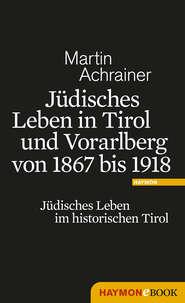 Jüdisches Leben in Tirol und Vorarlberg von 1867 bis 1918
