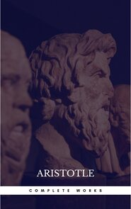 The Works of Aristotle the Famous Philosopher Containing his Complete Masterpiece and Family Physician; his Experienced Midwife, his Book of Problems and his Remarks on Physiognomy
