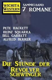 Die Stunde der Revolverschwinger: Wichita Western Sammelband 7 Romane