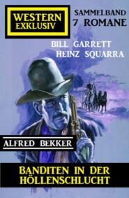 Banditen in der Höllenschlucht: Western Exklusiv Sammelband 7 Romane