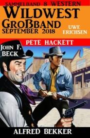 Wildwest Großband September 2018: Sammelband 8 Western