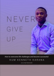 NEVER GIVEUP. How to Overcome life challenges and become Successful