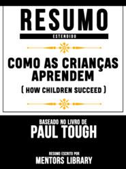 Resumo Estendido: Como As Crianças Aprendem (How Children Succeed) - Baseado No Livro De Paul Tough