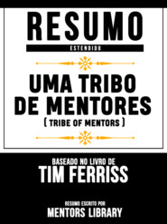 Resumo Estendido: Uma Tribo De Mentores (Tribe Of Mentors) - Baseado No Livro De Tim Ferriss