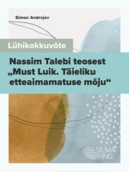 """Lühikokkuvõte Nassim Talebi teosest """"Must Luik. Täieliku etteaimamatuse mõju"""""""
