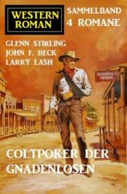 Coltpoker der Gnadenlosen: Western Sammelband 4 Romane
