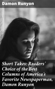 Short Takes: Readers\' Choice of the Best Columns of America\'s Favorite Newspaperman, Damon Runyon