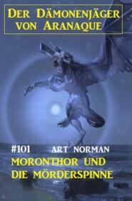 Moronthor und die Mörderspinne: Der Dämonenjäger von Aranaque 101