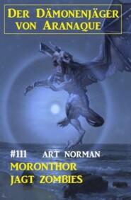Moronthor jagt Zombies: Der Dämonenjäger von Aranaque 111