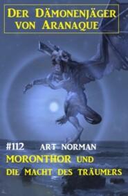 Moronthor und die Macht des Träumers: Der Dämonenjäger von Aranaque 112