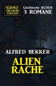 Alienrache: Science Fiction Fantasy Großband 3 Romane 10\/2021