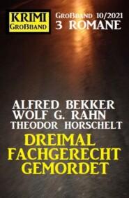 Dreimal fachgerecht gemordet: Krimi Großband 3 Romane 10\/2021