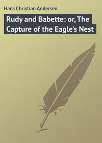 Rudy and Babette: or, The Capture of the Eagle\'s Nest