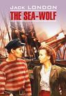 The Sea Wolf \/ Морской волк. Книга для чтения на английском языке