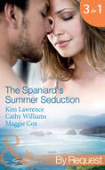 The Spaniard\'s Summer Seduction: Under the Spaniard\'s Lock and Key \/ The Secret Spanish Love-Child \/ Surrender to Her Spanish Husband