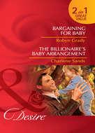 Bargaining for Baby \/ The Billionaire\'s Baby Arrangement: Bargaining for Baby \/ The Billionaire\'s Baby Arrangement