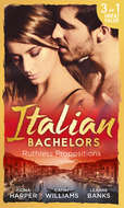 Italian Bachelors: Ruthless Propositions: Taming Her Italian Boss \/ The Uncompromising Italian \/ Secrets of the Playboy\'s Bride