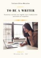 Tobe awriter. Cuentos cortos en inglés con traducción paralela al español. Niveles A1—B2. Libro1