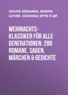 Weihnachts-Klassiker für alle Generationen: 280 Romane, Sagen, Märchen & Gedichte