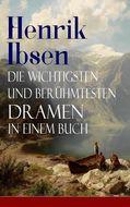 Henrik Ibsen: Die wichtigsten und berühmtesten Dramen in einem Buch